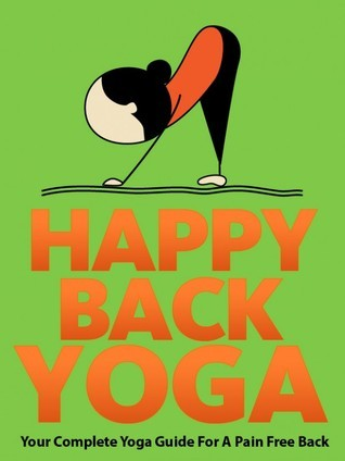 Happy Back Yoga : Your Complete Yoga Guide for a Pain-Free Back Julie Schoen