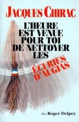 Jacques Chirac, lheure est venue pour toi de nettoyer les écuries dAugias  by  Roger Delpey