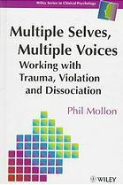 Multiple Selves, Multiple Voices: Working With Trauma, Violation, And Dissociation Phil Mollon