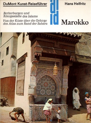 Marokko: Berberburgen u. Königsstädte d. Islams  by  Hans Helfritz