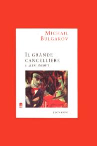 Il Grande Cancelliere e altri inediti Mikhail Bulgakov