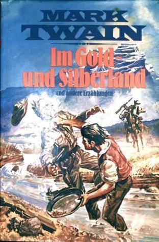 Im Gold- und Silberland: Und andere Erzählungen  by  Mark Twain