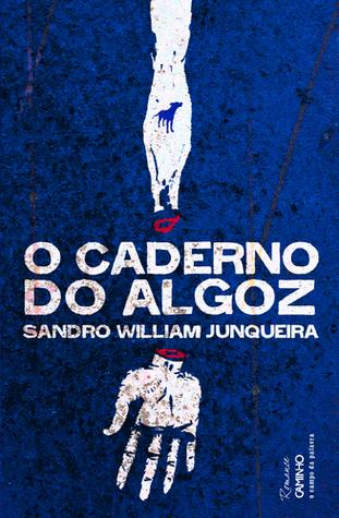 O Caderno do Algoz  by  Sandro William Junqueira