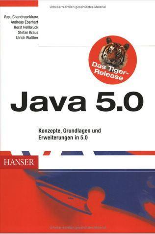 Java 5.0. Konzepte, Grundlagen und Erweiterungen in 5.0  by  Vasu Chandrasekhara, Stefan Kraus, Horst Hellbrück, Andreas Eberhart