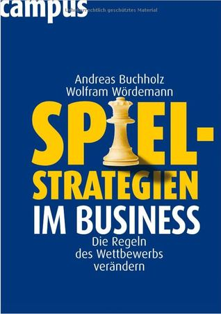 Spielstrategien im Business: Die Regeln des Wettbewerbs verändern Andreas Buchholz