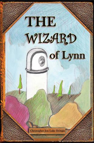 The Wizard of Lynn  by  Chrisopher Jon Luke Dowgin
