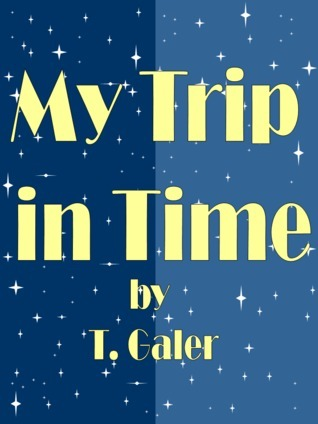 My Trip in Time  by  T. Galer