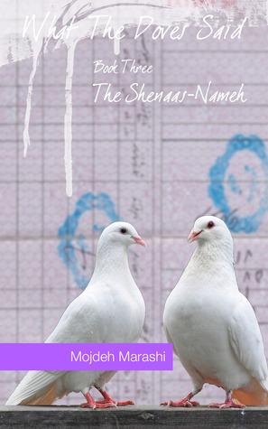 The Shenaas-Nameh (What The Doves Said, #3)  by  Mojdeh Marashi