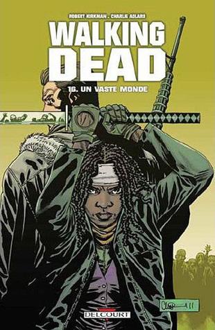 Un vaste monde (Walking Dead, #16)  by  Robert Kirkman