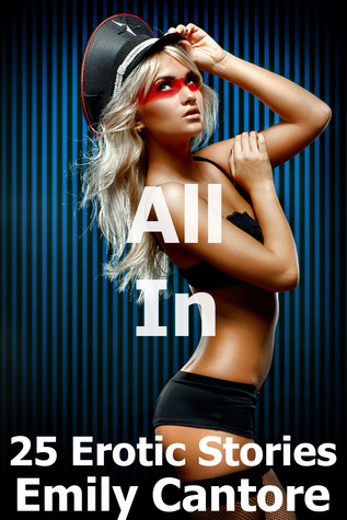 All In: 25 Erotic Stories Emily Cantore