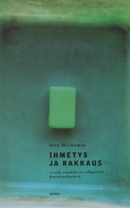 Ihmetys ja rakkaus: esseitä ruumiin ja sukupuolen fenomenologiasta  by  Sara Heinämaa
