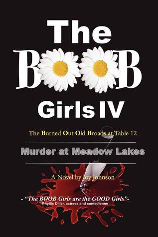 The Boob Girls IV- The Burned Out Old Broads at Table 12: Murder at Meadow Lakes Joy Johnson