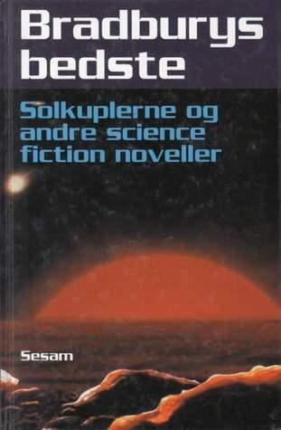 Bradburys bedste: Solkuplerne og andre science fiction noveller Ray Bradbury