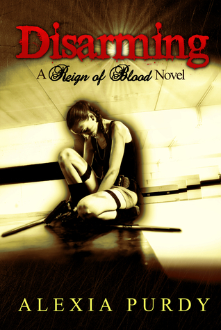 Disarming (Reign of Blood, #2)  by  Alexia Purdy