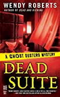 Dead Suite: A Ghost Dusters Mystery  by  Wendy Roberts