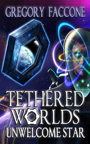 Unwelcome Star (Tethered Worlds, #1)  by  Gregory Faccone