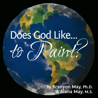 Does God Like... to Paint? Branyon May