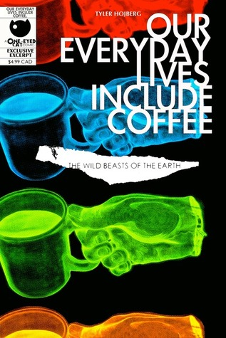 The Wild Beasts of the Earth (Our Everyday Lives Include Coffee, #1) Tyler Hojberg