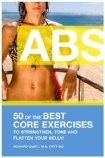 ABS! 50 of the Best core exercises to strengthen, tone, and flatten your belly.  by  Howard Van Es