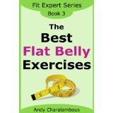 The Best Flat Belly Exercises (Fit Expert Series, Book 3)  by  Andy Charalambous