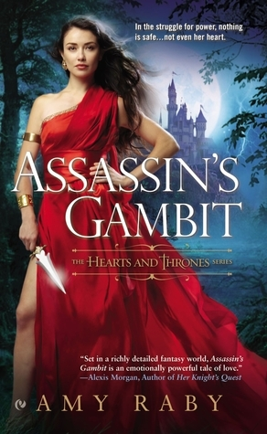 Assassins Gambit (Hearts and Thrones, #1)  by  Amy Raby