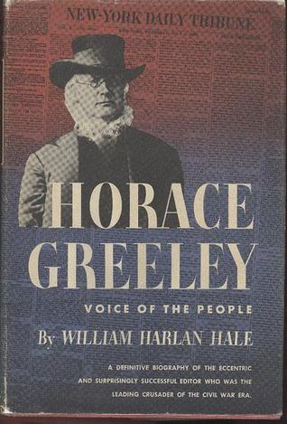Horace Greeley: Voice of the People William Harlan Hale