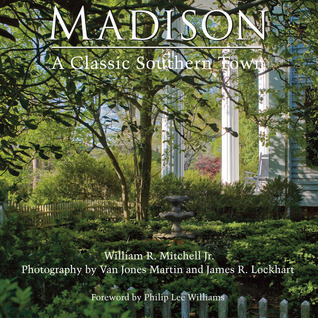 Madison: A Classic Southern Town William R. Mitchell