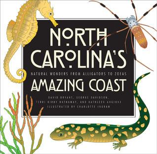 North Carolinas Amazing Coast: Natural Wonders from Alligators to Zoeas  by  David Bryant