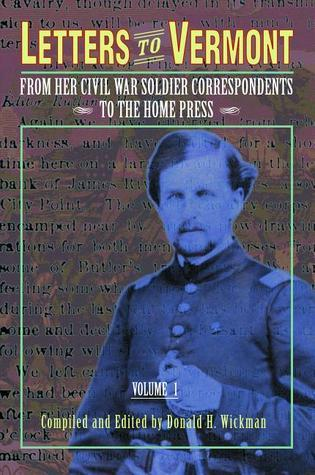 Letters to Vermont: from Her Civil War Soldier Correspondents to the Home Press Volume 1  by  Donald H. Wickman