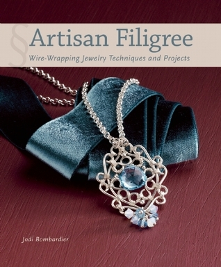 Artisan Filigree: Wire-Wrapping Jewelry Techniques and Projects  by  Jodi Bombardier