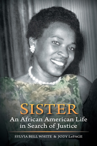 Sister: An African American Life in Search of Justice Sylvia Bell White