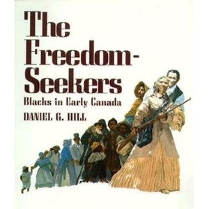 The Freedom-Seekers: Blacks In Early Canada  by  Daniel G. Hill