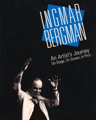 Ingmar Bergman: An Artists Journey  by  Roger W. Oliver