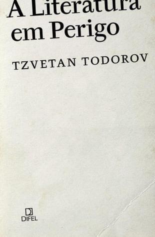 A Literatura em Perigo  by  Tzvetan Todorov