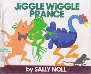 Jiggle Wiggle Prance  by  Sally Noll