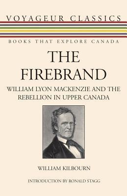 The Firebrand: William Lyon MacKenzie and the Rebellion in Upper Canada  by  William Kilbourn