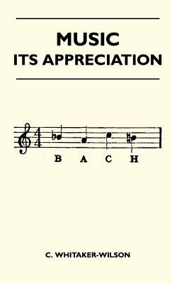 Music - Its Appreciation C. Whitaker-Wilson