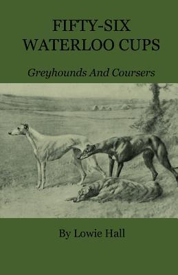 Fifty-Six Waterloo Cups - Greyhounds and Coursers  by  Lowie Hall