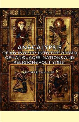 Anacalypsis - Or an Inquiry Into the Origin of Languages, Nations and Religions Vol II (1836) Godfrey Higgins