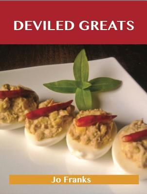 Deviled Greats: Delicious Deviled Recipes, the Top 73 Deviled Recipes  by  Jo Franks