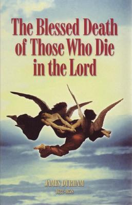 The Blessed Death of Those Who Die in the Lord  by  James Durham