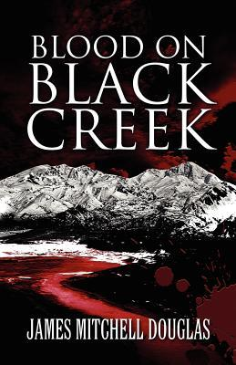 Blood on Black Creek James Mitchell Douglas