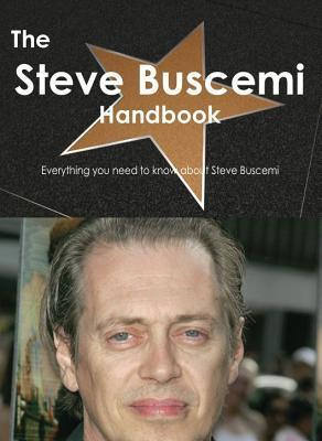 The Steve Buscemi Handbook - Everything You Need to Know about Steve Buscemi Emily Smith