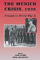 The Munich Crisis: Prelude to World War II Erik Goldstein