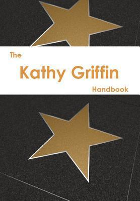 The Kathy Griffin Handbook - Everything You Need to Know about Kathy Griffin Georgia Nicholas