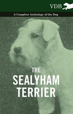 The Sealyham Terrier - A Complete Anthology of the Dog Various