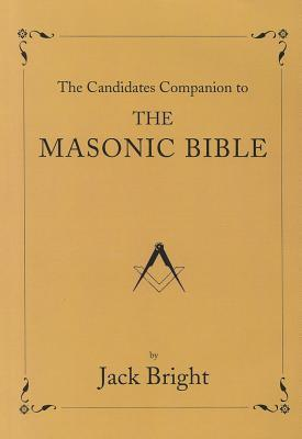 The Candidate�s Companion to the Masonic Bible Jack Bright
