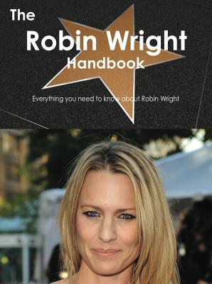 The Robin Wright Handbook - Everything You Need to Know about Robin Wright Emily Smith