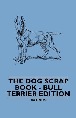 The Dog Scrap Book - Bull Terrier Edition Various