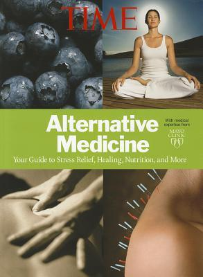 TIME Alternative Medicine: Your Guide to Stress Relief, Healing, Nutrition, and More Jeff Kluger